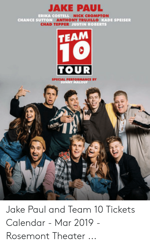 Erika Costell: JAKE PAUL  ERIKA COSTELL NICK CROMPTON  CHANCE SUTTON ANTHONY TRUJILLO KADE SPEISER  CHAD TEPPER JUSTIN ROBERTS  TEAM  TOUR  SPECIAL PERFORMANCE BY  SUNNY MALOUF Jake Paul and Team 10 Tickets Calendar - Mar 2019 - Rosemont Theater ...