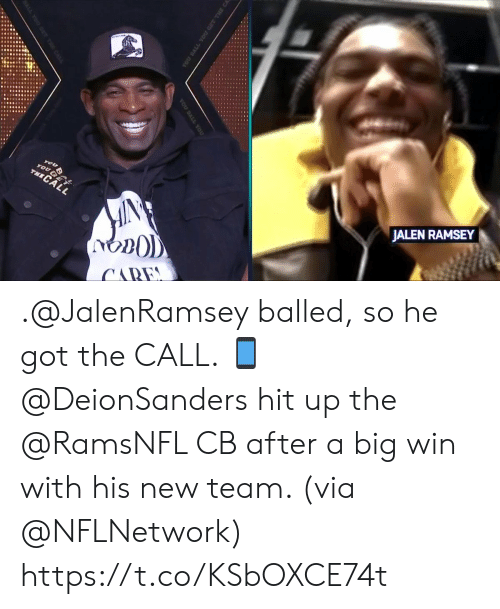 the call: JALEN RAMSEY  you  TOU GET  THECALL  CARE  YOU BALL YOU GET THE CA  YOU BALL YOU .@JalenRamsey balled, so he got the CALL. 📱  @DeionSanders hit up the @RamsNFL CB after a big win with his new team. (via @NFLNetwork) https://t.co/KSbOXCE74t