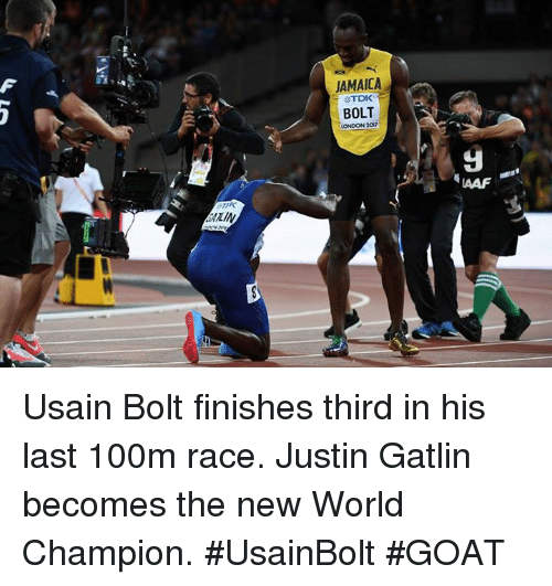 Bailey Jay, Memes, and Usain Bolt: JAMAICA  TDK  BOLT  LONDON 200  IAAF Usain Bolt finishes third in his last 100m race. Justin Gatlin becomes the new World Champion.   #UsainBolt #GOAT