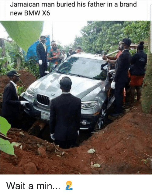Jamaican: Jamaican man buried his father in a brand  new BMW X6 Wait a min... 🤦♂️