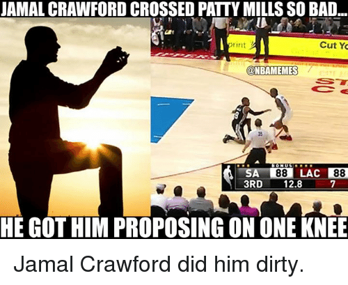 Nba, Jamal Crawford, and Cutting: JAMALCRAWFORD CROSSED PATTY MILLSSO BAD...  Print  Cut Yo  @NBAMEMES  7  3RD  12.8  HE GOT HIM PROPOSING ON ONE KNEE Jamal Crawford did him dirty.