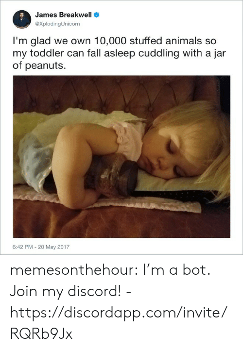 Peanuts: James Breakwell  eXplodingUnicorn  I'm glad we own 10,000 stuffed animals so  my toddler can fall asleep cuddling with a jar  of peanuts  6:42 PM - 20 May 2017 memesonthehour:  I'm a bot. Join my discord! - https://discordapp.com/invite/RQRb9Jx