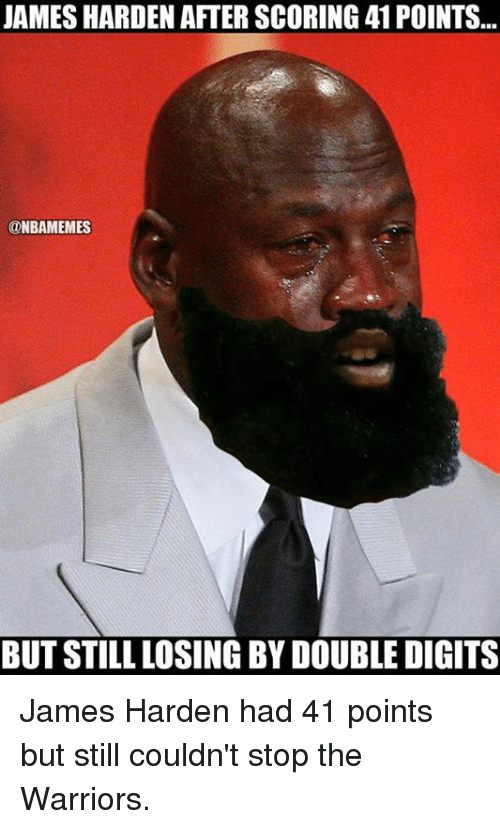 James Harden, Nba, and Warriors: JAMES HARDEN AFTER SCORING 41 POINTS..  ONBAMEMES  BUT STILL LOSING BY DOUBLE DIGITS James Harden had 41 points but still couldn't stop the Warriors.