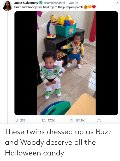 buzz: @jamiahshantel Oct 22  Juelz & Jivenchy  Buzz and Woody first field trip to the pumpkin patch  276  t17.2K  134.5K These twins dressed up as Buzz and Woody deserve all the Halloween candy