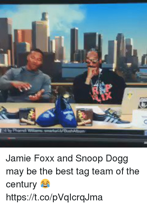 Snoop Dogge: Jamie Foxx and Snoop Dogg may be the best tag team of the century 😂 https://t.co/pVqIcrqJma