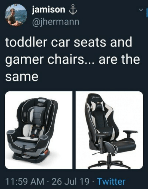 Twitter, Car, and Gamer: jamison  @jhermann  toddler car seats and  gamer chairs... are the  same  11:59 AM 26 Jul 19 Twitter