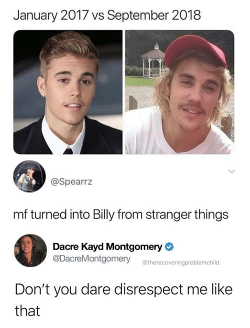 Dont You: January 2017 vs September 2018  @Spearrz  mf turned into Billy from stranger things  Dacre Kayd Montgomery  @DacreMontgomery  @therecoveringproblemchild  Don't you dare disrespect me like  that