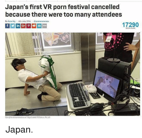 katee: Japan's first VR porn festival cancelled  because there were too many attendees  By Kate Ng  6th July 2016@etakatetakate  17290 Japan.