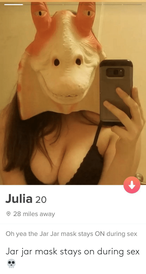 Sex: Jar jar mask stays on during sex💀