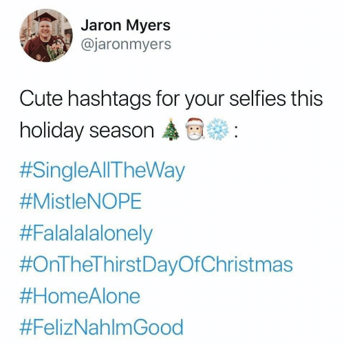 Holiday Season: Jaron Myers  @jaronmyers  Cute hashtags for your selfies this  holiday season