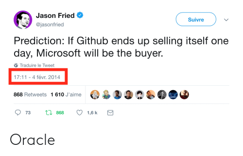 Prediction: Jason Fried  Suivre  @jasonfried  Prediction: If Github ends up selling itself one  day, Microsoft will be the buyer.  Traduire le Tweet  17:11 4 févr. 2014  868 Retweets 1 610 J'aime3  73 868 1,6 k Oracle