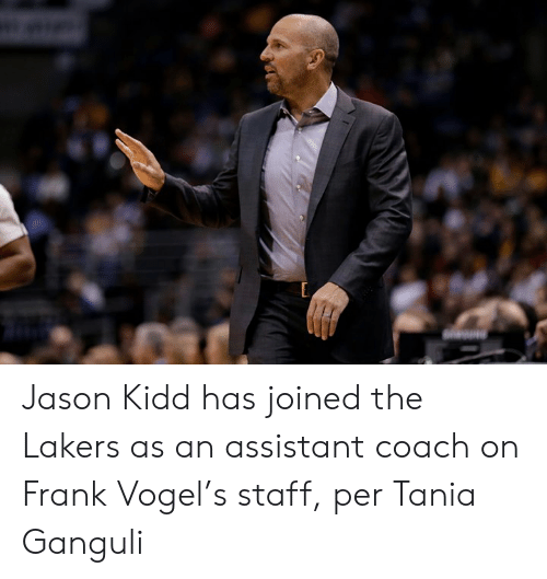 Los Angeles Lakers, Kidd, and Jason Kidd: Jason Kidd has joined the Lakers as an assistant coach on Frank Vogel's staff, per Tania Ganguli