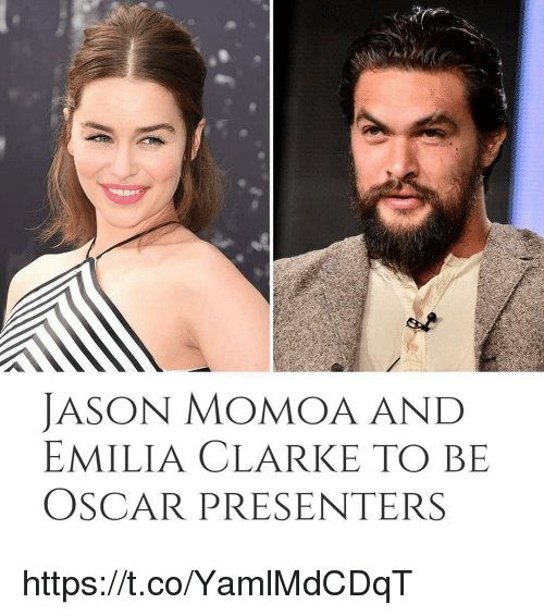 Jason Momoa: JASON MOMOA AND  EMILIA CLARKE TO BIE  OSCAR PRESENTERS https://t.co/YamlMdCDqT