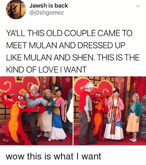 Mulan, Wow, and Relatable: Jawsh is back  @jOshgomez  YALL THIS OLD COUPLE CAME TO  MEET MULAN AND DRESSED UP  LIKE MULAN AND SHEN. THIS IS THE  KIND OF LOVEI WANT  복 wow this is what I want