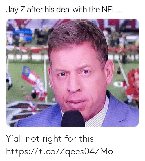 Jay Z: Jay Z after his deal with the NFL. Y'all not right for this https://t.co/Zqees04ZMo