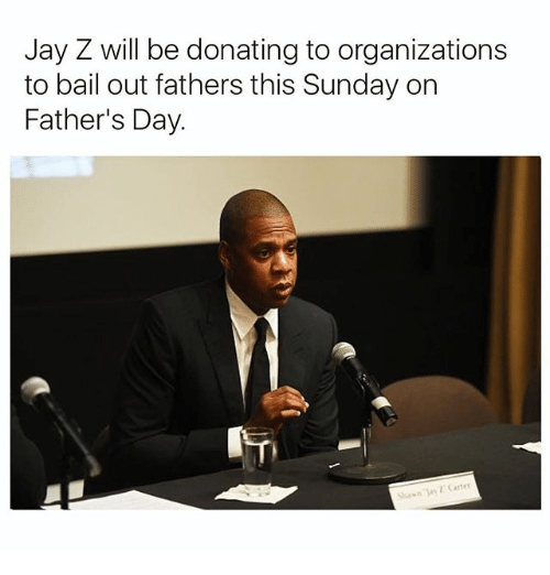 Fathers Day, Jay, and Jay Z: Jay Z will be donating to organizations  to bail out fathers this Sunday on  Father's Day.