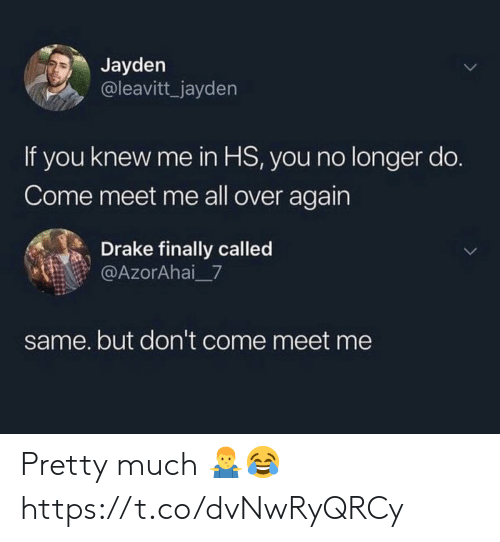 Drake, All, and You: Jayden  @leavitt_jayden  If you knew me in HS, you no longer do.  Come meet me all over again  Drake finally called  @AzorAhai 7  same. but don't come meet me Pretty much 🤷♂️😂 https://t.co/dvNwRyQRCy