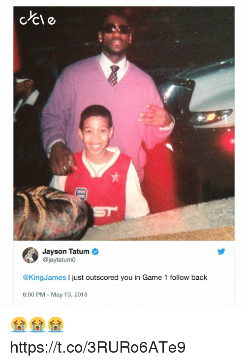 Memes, Game, and Back: Jayson Tatum  @jaytatumo  @KingJames I just outscored you in Game 1 follow back  6:00 PM May 13, 2018 😭😭😭 https://t.co/3RURo6ATe9