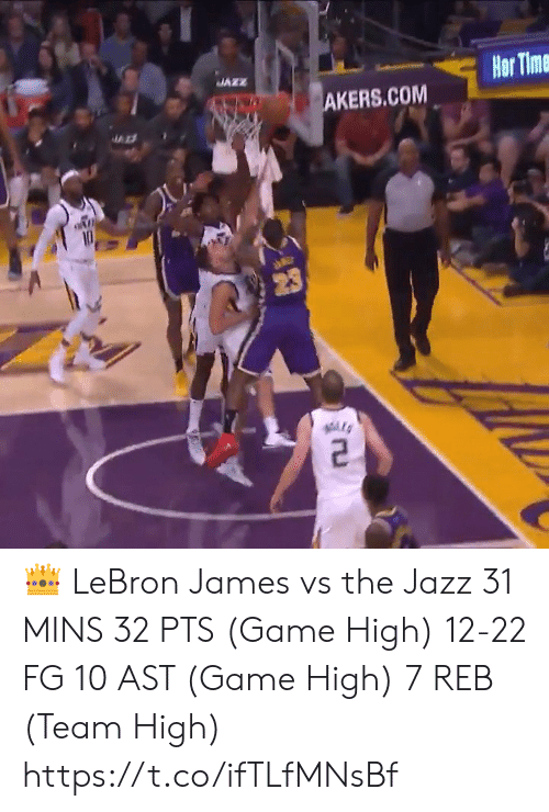 LeBron James, Memes, and Game: JAZZ  Hor Time  AKERS.COM  10  abGr  23 👑 LeBron James vs the Jazz  31 MINS 32 PTS (Game High) 12-22 FG 10 AST (Game High) 7 REB (Team High)  https://t.co/ifTLfMNsBf