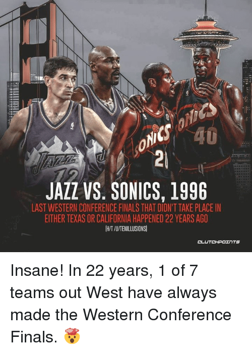Western Conference Finals: JAZZ VS. SONICS, 1996  LAST WESTERN CONFERENCE FINALS THAT DIDN'T TAKE PLACE IN  EITHER TEXAS OR CALIFORNIA HAPPENED 22 YEARS AGO  HIT /U/TENILLUSIONS Insane! In 22 years, 1 of 7 teams out West have always made the Western Conference Finals. 🤯
