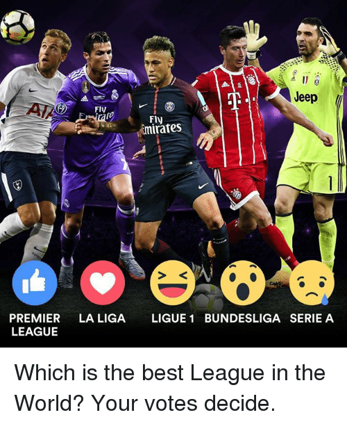 ligue 1: Jeep  FlV  Fly  imirates  PREMIER LA LIGA LIGUE 1 BUNDESLIGA SERIE A  LEAGUE Which is the best League in the World? Your votes decide.