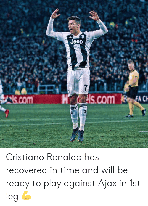 Cristiano Ronaldo: Jeep  is.comHs.com EACH Cristiano Ronaldo has recovered in time and will be ready to play against Ajax in 1st leg 💪