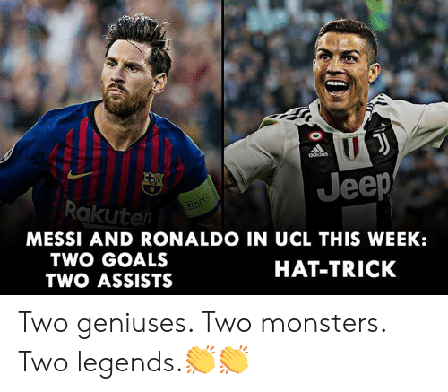 Ronaldo: Jeep  Rakuten  MESSI AND RONALDO IN UCL THIS WEEK:  TWO GOALS  TWO ASSISTS  HAT-TRICK Two geniuses. Two monsters. Two legends.👏👏