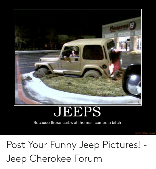 Funny Jeep: JEEPS  Because those curbs at the mall can be a bitch!  motifake.com Post Your Funny Jeep Pictures! - Jeep Cherokee Forum