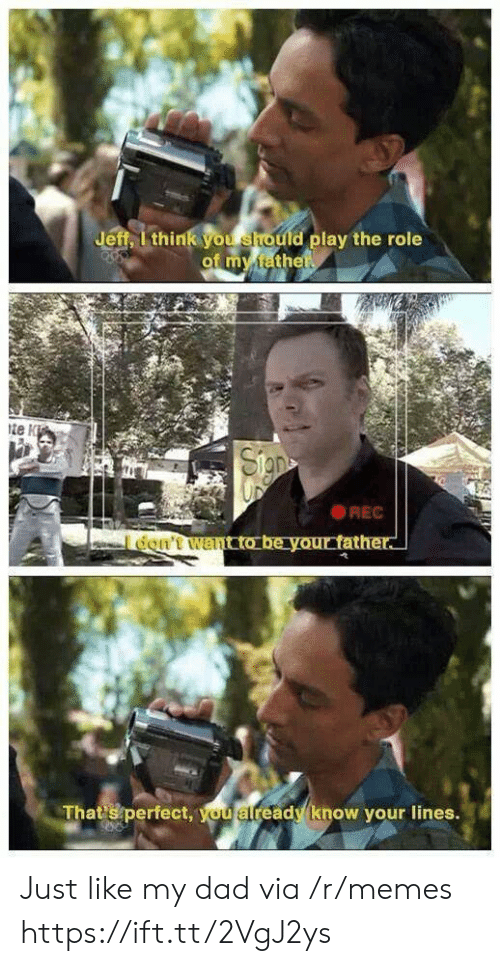 Dad, Memes, and Rec: Jeff, l think you should play the role  of m fath  the  te  REC  That's perfect  , vou alreadv know vour lines Just like my dad via /r/memes https://ift.tt/2VgJ2ys