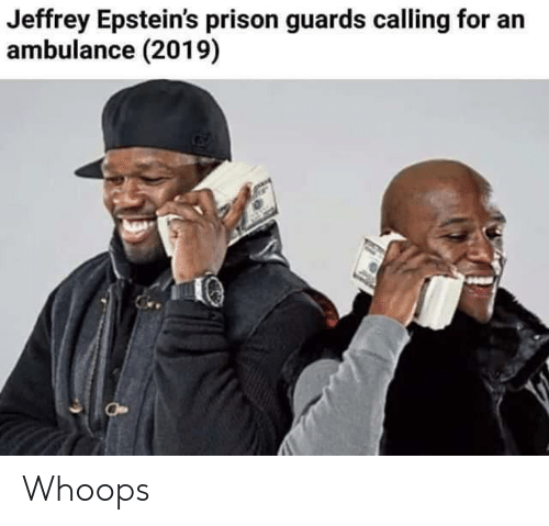 ambulance: Jeffrey Epstein's prison guards calling for an  ambulance (2019) Whoops