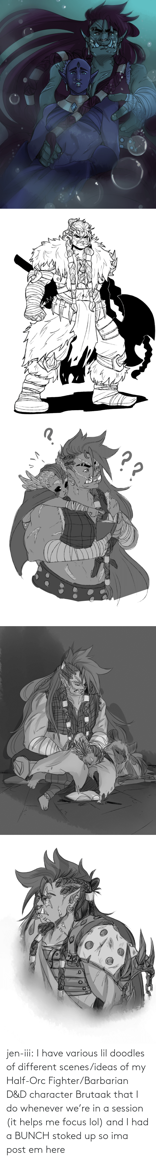 Helps: jen-iii:  I have various lil doodles of different scenes/ideas of my Half-Orc Fighter/Barbarian D&D character Brutaak that I do whenever we're in a session (it helps me focus lol) and I had a BUNCH stoked up so ima post em here
