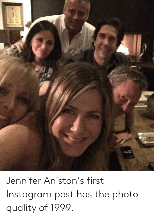 Instagram, Jennifer Aniston, and Photo: Jennifer Aniston's first Instagram post has the photo quality of 1999.