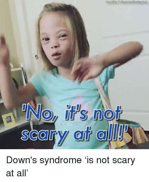 jennifer sanchezinstagram not downs syndrome %E2%80%98is not scary at all%E2%80%99 6340705 ✅ 25 best memes about scary scary memes