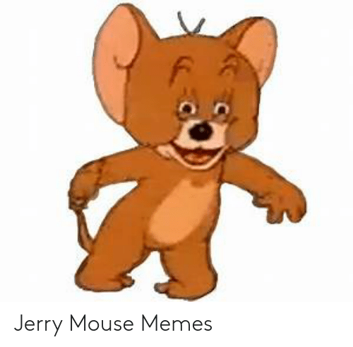 Jerry Mouse: Jerry Mouse Memes