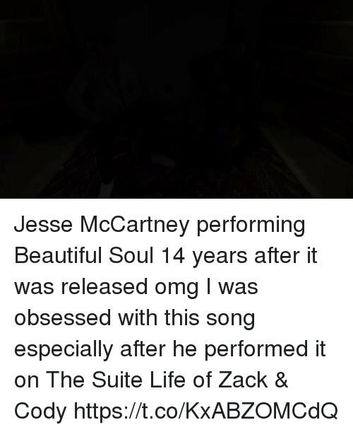 Beautiful, Life, and Omg: Jesse McCartney performing Beautiful Soul 14 years after it was released omg I was obsessed with this song especially after he performed it on The Suite Life of Zack & Cody https://t.co/KxABZOMCdQ