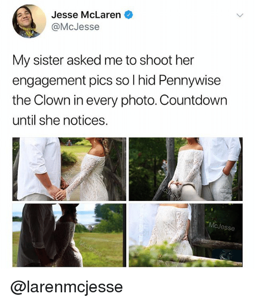 Countdown, McLaren, and Dank Memes: Jesse McLaren  @McJesse  My sister asked me to shoot her  engagement pics so I hid Pennywise  the Clown in every photo. Countdown  until she notices.  cJesse @larenmcjesse