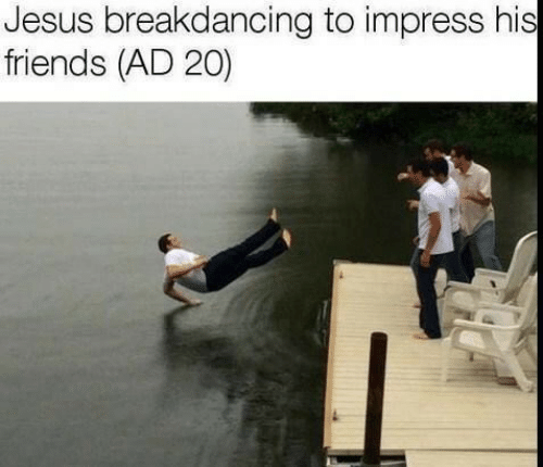 Friends, Jesus, and Breakdancing: Jesus breakdancing to impress his  friends (AD 20)