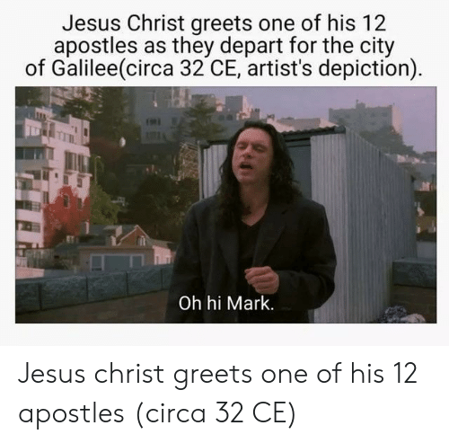 Apostles: Jesus Christ greets one of his 12  apostles as they depart for the city  of Galilee(circa 32 CE, artist's depiction)  Oh hi Mark. Jesus christ greets one of his 12 apostles (circa 32 CE)