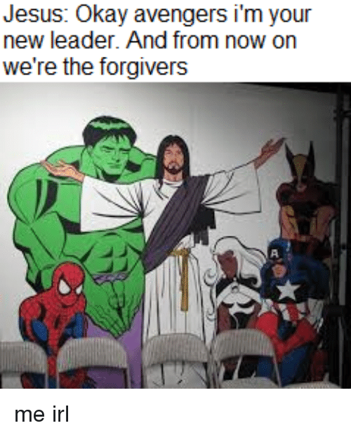Jesus, Avengers, and Okay: Jesus: Okay avengers i'm your  new leader. And from now on  we're the forgivers