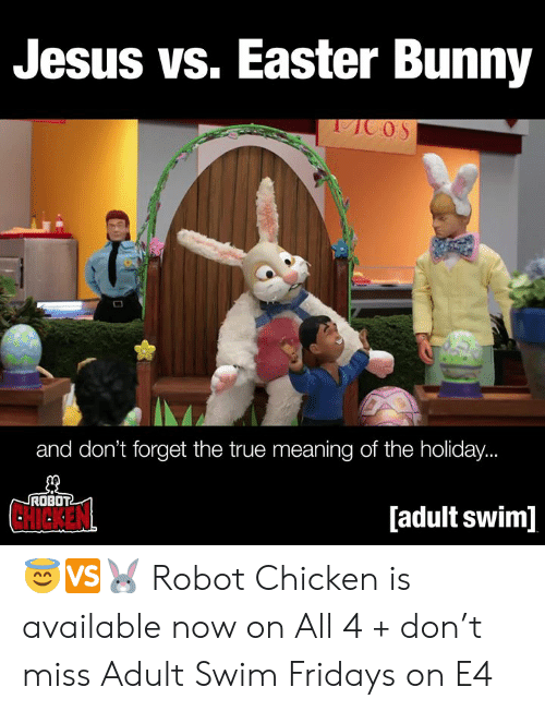 easter bunny: Jesus vs. Easter Bunny  and don't forget the true meaning of the holiday.  ROBOT  CHICKEN  [adult swim] 😇🆚🐰  Robot Chicken is available now on All 4 + don't miss Adult Swim Fridays on E4