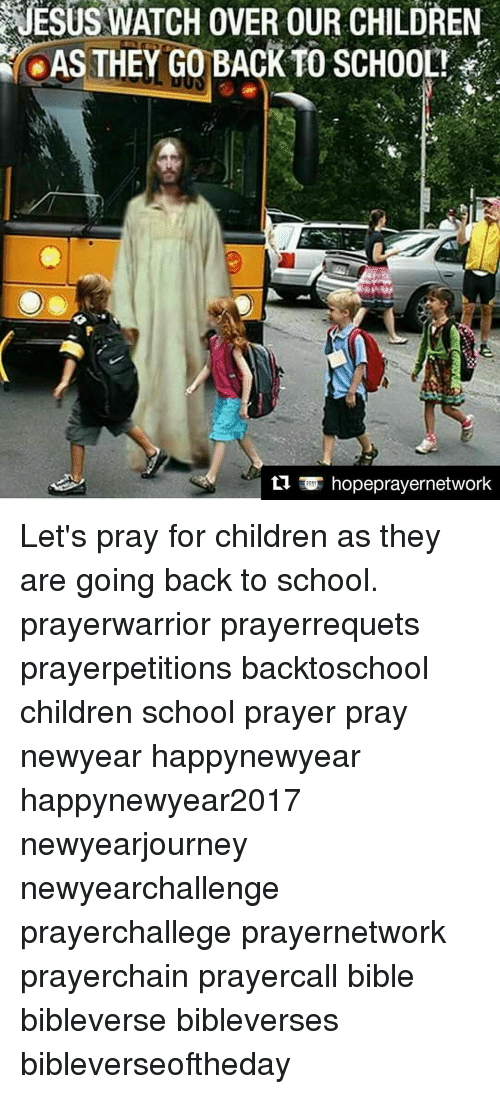 Newyears: JESUS WATCH OVER OUR CHILDREN  AS THEY GO BACK TO SCHOOL!  hope prayernetwork Let's pray for children as they are going back to school. prayerwarrior prayerrequets prayerpetitions backtoschool children school prayer pray newyear happynewyear happynewyear2017 newyearjourney newyearchallenge prayerchallege prayernetwork prayerchain prayercall bible bibleverse bibleverses bibleverseoftheday