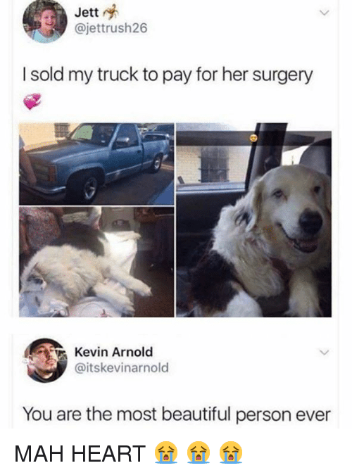 mah: Jett  @jettrush26  I sold my truck to pay for her surgery  Kevin Arnold  @itskevinarnold  You are the most beautiful person ever MAH HEART 😭 😭 😭