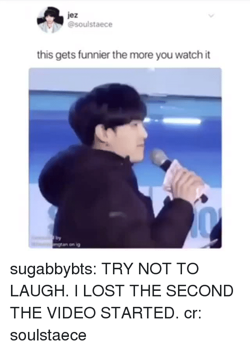try not to laugh: jez  @soulstaece  this gets funnier the more you watch it  by  ngtan on ig sugabbybts: TRY NOT TO LAUGH. I LOST THE SECOND THE VIDEO STARTED. cr: soulstaece