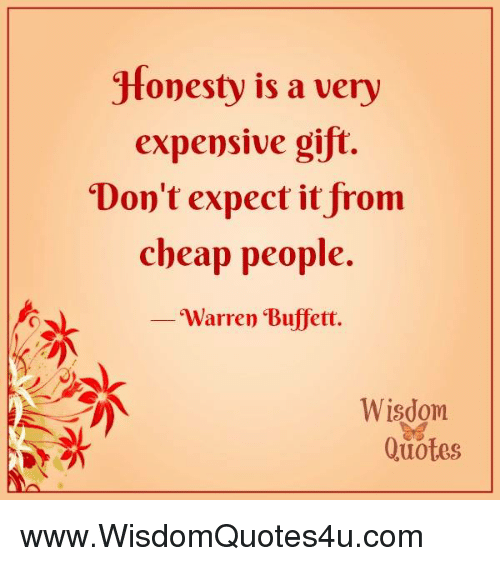 """Cheap People: Jfonesty is a very  expensive gift.  """"Don't expect it from  cheap people.  Warren Buffett.  ·  沐  Wisdom  Quotes www.WisdomQuotes4u.com"""