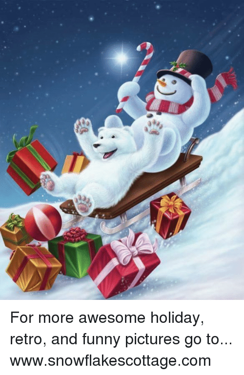 Funnies Pictures: j'g For more awesome holiday, retro, and funny pictures go to... www.snowflakescottage.com