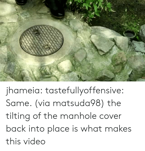Tilting: jhameia: tastefullyoffensive: Same. (via matsuda98) the tilting of the manhole cover back into place is what makes this video