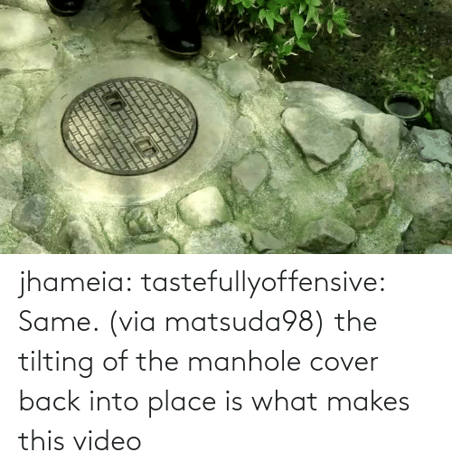 Status: jhameia: tastefullyoffensive: Same. (via matsuda98) the tilting of the manhole cover back into place is what makes this video