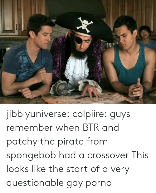 Questionable: jibblyuniverse:  colpiire:  guys remember when BTR and patchy the pirate from spongebob had a crossover  This looks like the start of a very questionable gay porno
