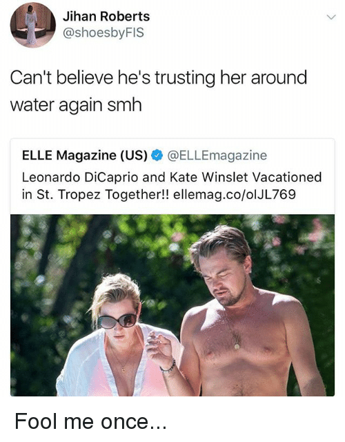 katee: Jihan Roberts  @shoesbyFIS  Can't believe he's trusting her around  water again smh  ELLE Magazine (US) @ELLEmagazine  Leonardo DiCaprio and Kate Winslet Vacationed  in St. Tropez Together!! ellemag.co/olJL769 Fool me once...