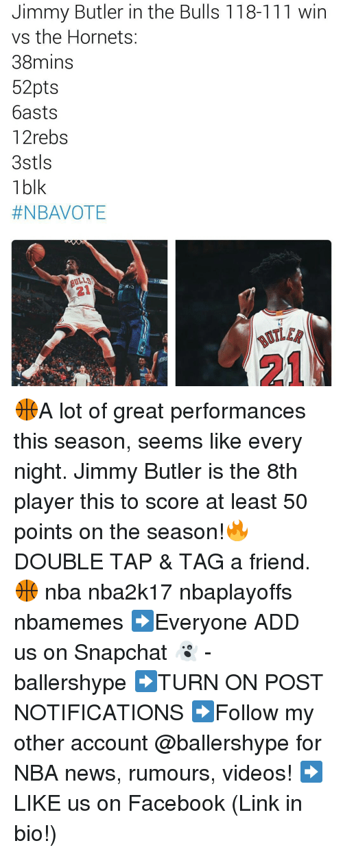 Jimmie: Jimmy Butler in the Bulls 118-111 win  vs the Hornets  38mins  52pts  basts  12rebs  3stls  1 blk  #NBAVOTE  HOR 🏀A lot of great performances this season, seems like every night. Jimmy Butler is the 8th player this to score at least 50 points on the season!🔥 DOUBLE TAP & TAG a friend.🏀 nba nba2k17 nbaplayoffs nbamemes ➡Everyone ADD us on Snapchat 👻 - ballershype ➡TURN ON POST NOTIFICATIONS ➡Follow my other account @ballershype for NBA news, rumours, videos! ➡LIKE us on Facebook (Link in bio!)